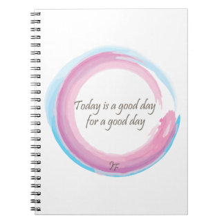 """Today is a good day for a good day"" Spiral Notebook"