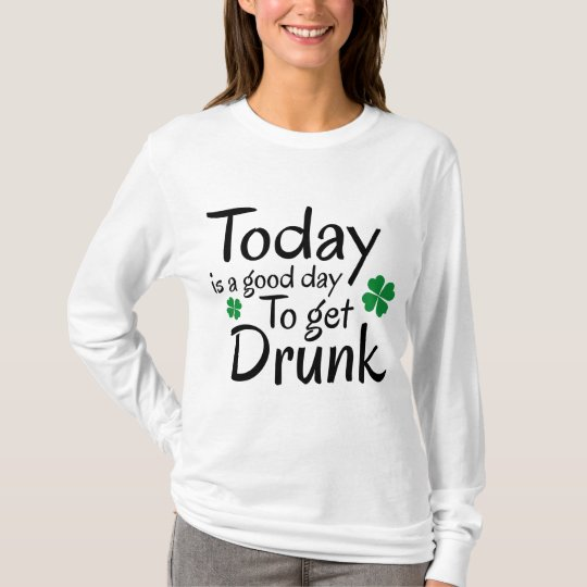 Today Is A Good Day To Get Drunk T-Shirt