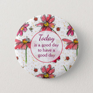 Today is a good day to have a good day 2 inch round button