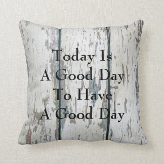 Today Is A Good Day To Have A Good Day Throw Pillow