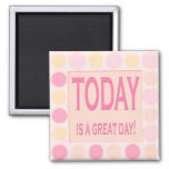 Today is a great day -Motivational Magnet