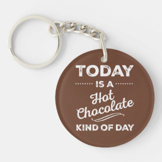 Today Is A Hot Chocolate Kind Of Day Double-Sided Round Acrylic Keychain