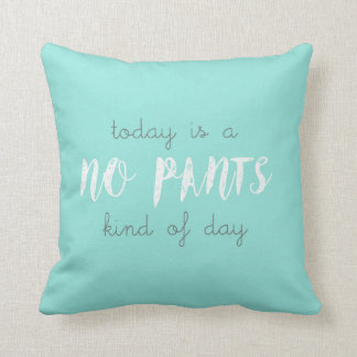 Today is a No Pants Kind of Day Throw Pillow