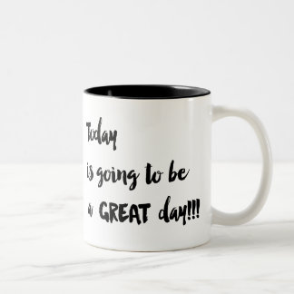 Today is going to be a GREAT day!!! Coffee Cup Two-Tone Coffee Mug