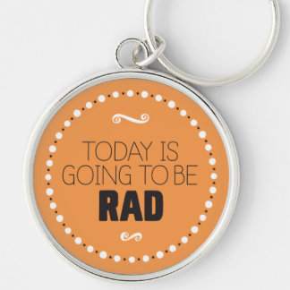 Today Is Going to Be Rad Keychain – Editable BG