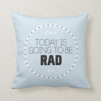 Today Is Going to Be Rad Pillow – Editable BG