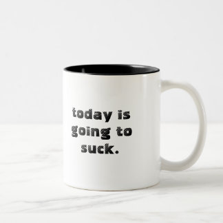 today is going to suck. Two-Tone coffee mug