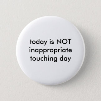 today is NOT inappropriate touching day 2 Inch Round Button