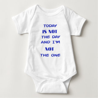 Today Is Not The Day and I am not the One Baby Bodysuit