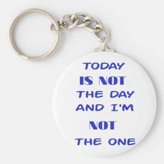 Today Is Not The Day and I am not the One Keychain