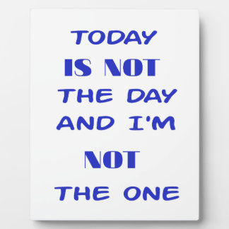 Today Is Not The Day and I am not the One Plaque