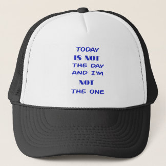 Today Is Not The Day and I am not the One Trucker Hat