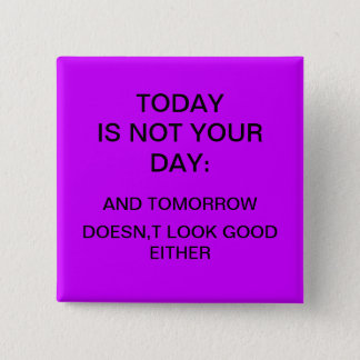 """Today is not your day"" 2 Inch Square Button"