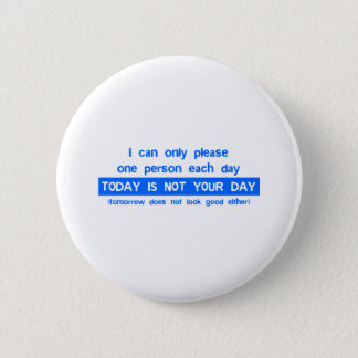 Today Is Not Your Day - Bad Day Funny Humor Comedy 2 Inch Round Button