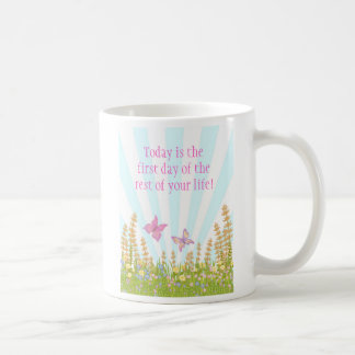 Today is the first day of the rest of your life coffee mug