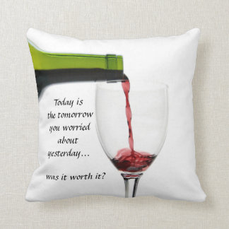 Today is the tomorrow you worried about yesterday throw pillow