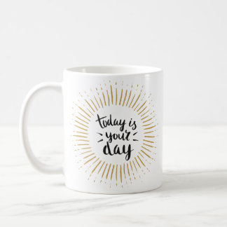 'Today is your day' Mug
