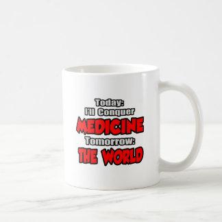 Today Medicine...Tomorrow, The World Coffee Mug
