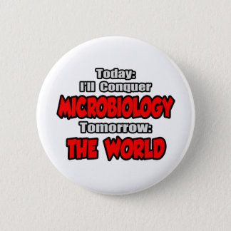 Today Microbiology...Tomorrow, The World 2 Inch Round Button