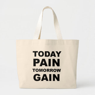 Today Pain Tomorrow Gain Large Tote Bag