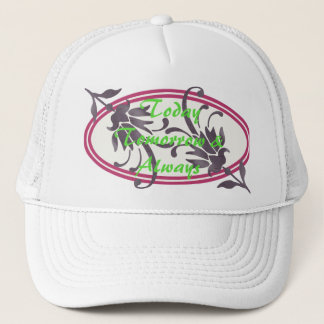 Today Tomorrow & Always Trucker Hat
