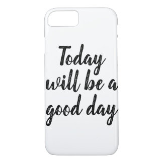 Today will be a good day iPhone 8/7 case