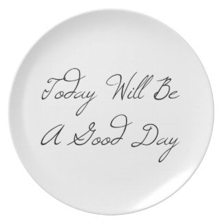 Today will be a good day plate