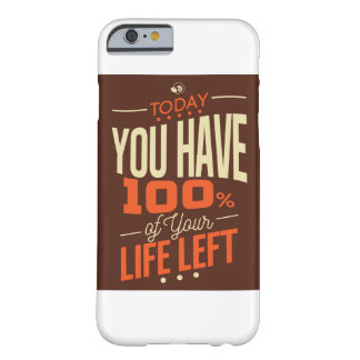 Today You Have 100% of Your Life Left Barely There iPhone 6 Case