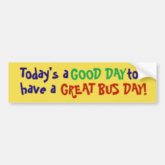 Today's a good day to have a great bus day! stickr bumper sticker