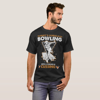 Todays Forecast Bowling With A Chance Of Cussing T-Shirt