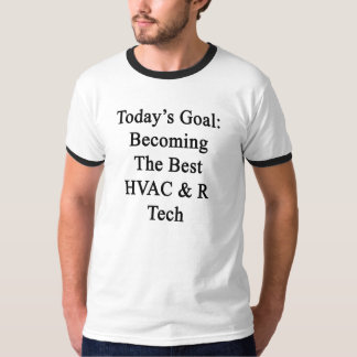 Today's Goal Becoming The Best HVAC R Tech T-Shirt