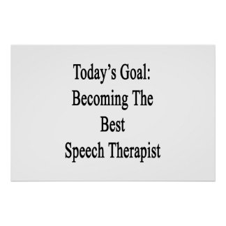 Today's Goal Becoming The Best Speech Therapist Poster
