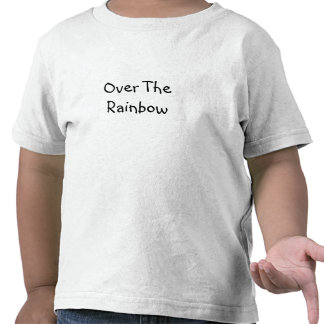 """Toddler T shirt with """"Over The Rainbow"""""""
