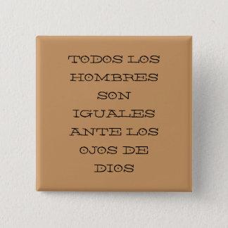 TODOS LOS HOMBRES SON IGUALES ANTE LOS OJOS DE ... 2 INCH SQUARE BUTTON