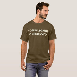 Todos Somos Inmigrantes T-Shirt
