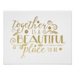 Together is a Beautiful Place to Be   Gold Print