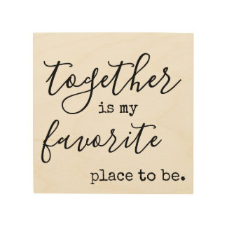 Together is my favorite place to be wood print