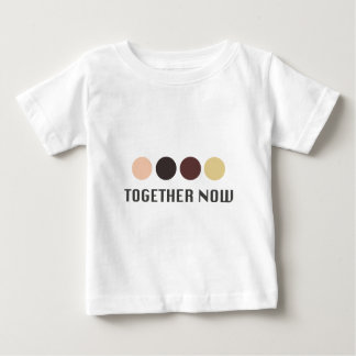 TOGETHER NOW BABY T-Shirt