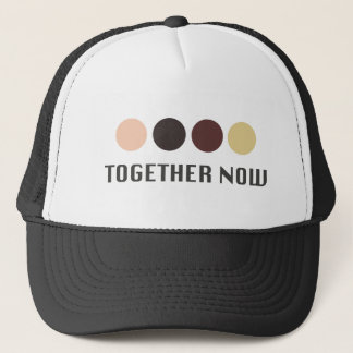 TOGETHER NOW TRUCKER HAT