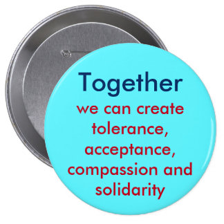 Together: tolerance, acceptance, compassion, ... 4 inch round button