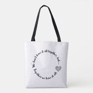 Together We Have it All Tote