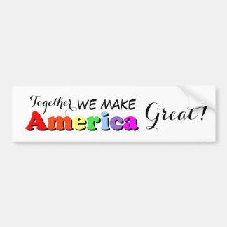 Together we make America great! Bumper Sticker