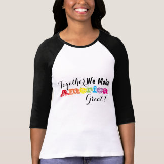 Together we make America Great! T-Shirt