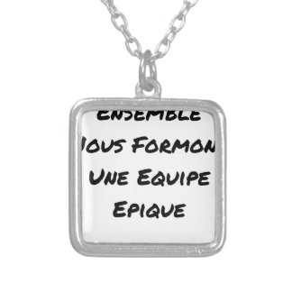 TOGETHER, WE TRAIN AN EPIC TEAM SILVER PLATED NECKLACE