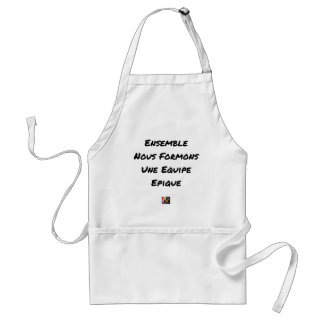 TOGETHER, WE TRAIN AN EPIC TEAM STANDARD APRON
