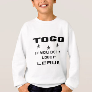 Togo If you don't love it, Leave Sweatshirt
