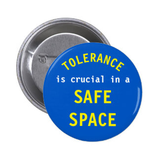 TOLERANCE is crucial in a SAFE SPACE 2 Inch Round Button