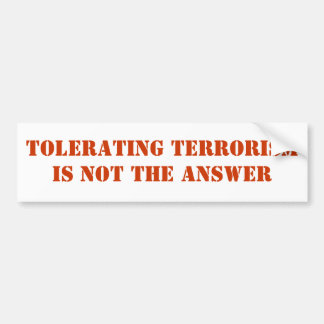 Tolerating Terrorism is not the answer Bumper Sticker