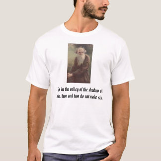 Tolstoy, Even in the valley of the shadow of de... T-Shirt