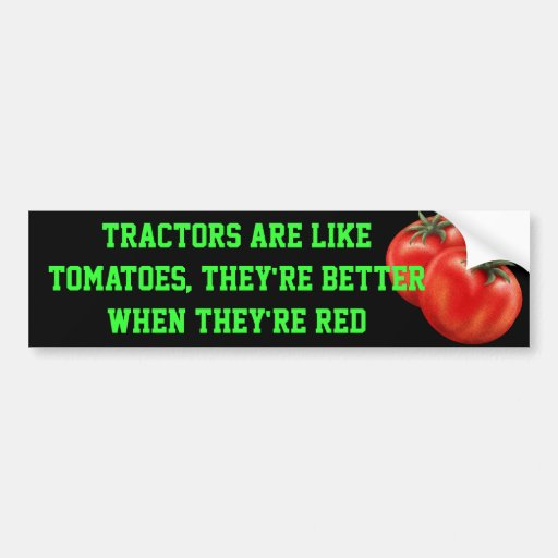 tomato, Tractors are like tomatoes, they're bet... Bumper Stickers